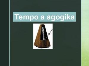 Tempo a agogika Tempo v hudbe oznauje rchlos