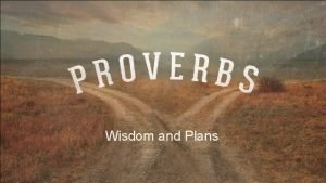 Wisdom and Plans Bad Plans Lead to Bad