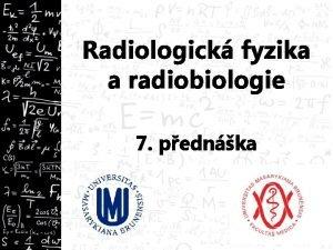 Radiologick fyzika a radiobiologie 7 pednka Zkladn principy
