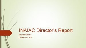 INAIAC Directors Report Me Lissa Williams October 17