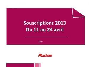 Souscriptions 2013 Du 11 au 24 avril 2013