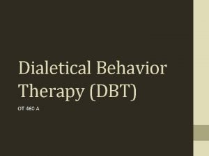 Dialetical Behavior Therapy DBT OT 460 A Suicidal