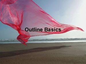 Outline Basics Outline Requirements Typed fullsentence outlines are