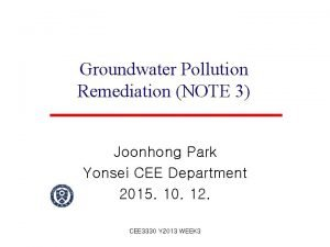 Groundwater Pollution Remediation NOTE 3 Joonhong Park Yonsei