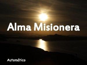 Alma Misionera www vitanoblepowerpoints net Las misiones es