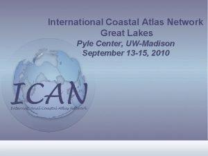 International Coastal Atlas Network Great Lakes Pyle Center