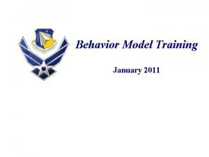 Behavior Model Training January 2011 1 Training Overview