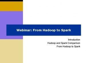 Webinar From Hadoop to Spark Introduction Hadoop and