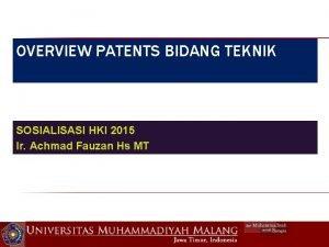 OVERVIEW PATENTS BIDANG TEKNIK SOSIALISASI HKI 2015 Ir