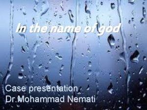 In the name of god Case presentation Dr