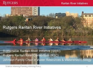 Raritan River Initiatives Rutgers Raritan River Initiatives Sustainable