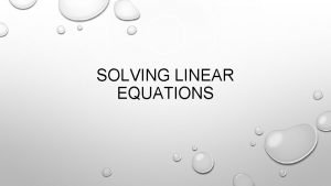 SOLVING LINEAR EQUATIONS EQUATIONS AND SOLUTIONS EQUATIONS ARE