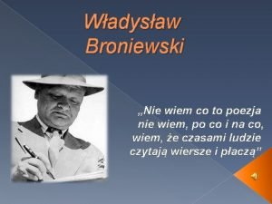 Wadysaw Broniewski Nie wiem co to poezja nie