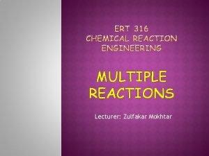 MULTIPLE REACTIONS Lecturer Zulfakar Mokhtar Introduction 1 Types