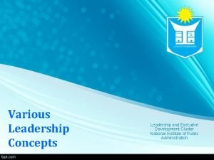 Various Leadership Concepts Leadership and Executive Development Cluster