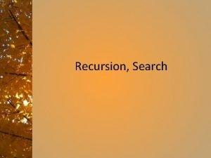 Recursion Search Recursion the Easy Solution Recursion is
