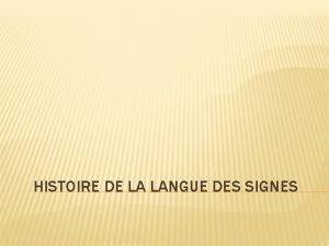 HISTOIRE DE LA LANGUE DES SIGNES HISTOIRE DE