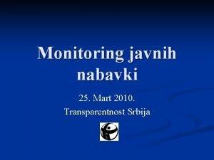Monitoring javnih nabavki 25 Mart 2010 Transparentnost Srbija