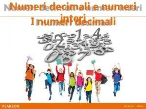Numeri decimali e numeri interi I numeri decimali