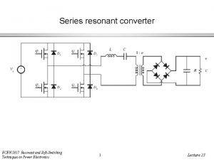 Series resonant converter ECEN 5817 Resonant and SoftSwitching