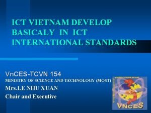 ICT VIETNAM DEVELOP BASICALY IN ICT INTERNATIONAL STANDARDS