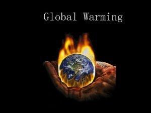 Global Warming What is Global Warming Global Warming