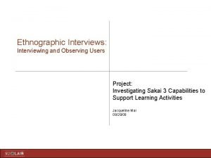 Ethnographic Interviews Interviewing and Observing Users Project Investigating