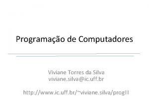 Programao de Computadores Viviane Torres da Silva viviane