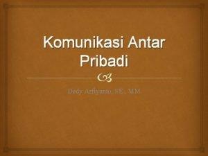 Komunikasi Antar Pribadi Dedy Arfiyanto SE MM Definisi