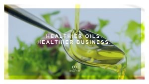 HEALTHIER OILS HEALTHIER BUSINESS TODAYS PRESENTERS The Omega9