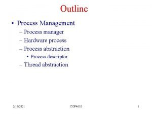 Outline Process Management Process manager Hardware process Process