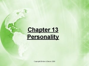 Chapter 13 Personality Copyright Allyn Bacon 2006 Personality