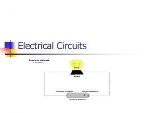 Electrical Circuits Electrical Circuits l Electrical circuits will