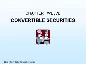 CHAPTER TWELVE CONVERTIBLE SECURITIES 2001 SouthWestern College Publishing