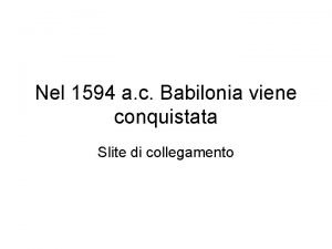 Nel 1594 a c Babilonia viene conquistata Slite