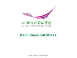 Kein Stress mit Stress Ulrike Sabathy Unternehmensservice 1