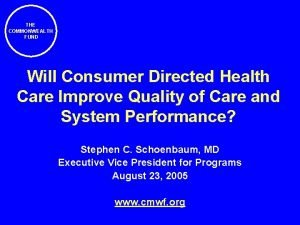 THE COMMONWEALTH FUND Will Consumer Directed Health Care
