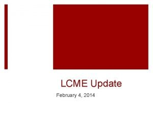 LCME Update February 4 2014 Update Overview Renovation