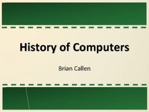 History of Computers Brian Callen Computers Early Computers