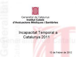 Incapacitat Temporal a Catalunya 2011 13 de Febrer