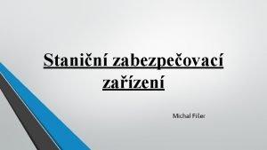 Stanin zabezpeovac zazen Michal Fier Charakteristika Zabezpeuje jzdu