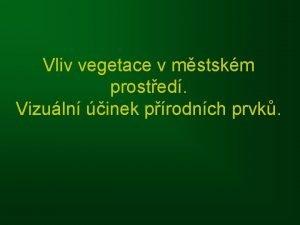 Vliv vegetace v mstskm prosted Vizuln inek prodnch
