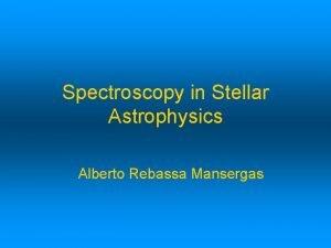 Spectroscopy in Stellar Astrophysics Alberto Rebassa Mansergas ASTROPHYSICS