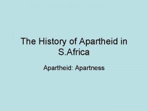 The History of Apartheid in S Africa Apartheid