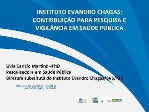 INSTITUTO EVANDRO CHAGAS CONTRIBUIO PARA PESQUISA E VIGIL