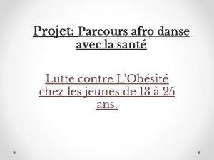 Projet Parcours afro danse avec la sant Lutte