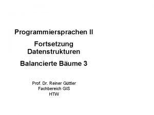 Programmiersprachen II Fortsetzung Datenstrukturen Balancierte Bume 3 Prof