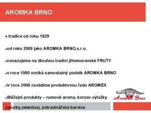 AROMKA BRNO tradice od roku 1829 od roku
