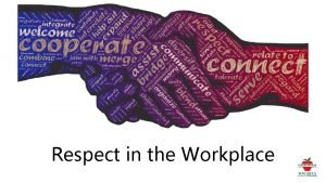 Respect in the Workplace Objectives Improve workplace relations