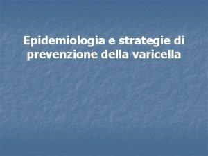 Epidemiologia e strategie di prevenzione della varicella Prevalenza